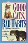 Good Cats, Bad Habits: The Complete A To Z Guide For When Your Cat Misbehaves Cover Image