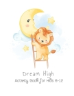 Dream High Activity Book for Kids 6-12: Mazes, Connect the Dots, Coloring Animals, Picture Puzzles, and More! Cover Image