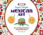 Super Simple Mexican Art: Fun and Easy Art from Around the World (Super Sandcastle: Super Simple Cultural Art) Cover Image