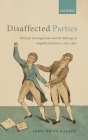 Disaffected Parties: Political Estrangement and the Making of English Literature, 1760-1830 Cover Image