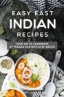 Easy East Indian Recipes: Your GO-TO Cookbook of Middle Eastern Dish Ideas! Cover Image