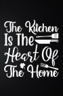 The Kitchen Is The Heart Of The Home: 100 Pages 6'' x 9'' Recipe Log Book Tracker - Best Gift For Cooking Lover Cover Image