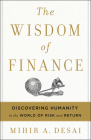 The Wisdom of Finance: Discovering Humanity in the World of Risk and Return Cover Image