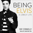 Being Elvis: A Lonely Life Cover Image