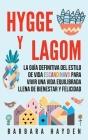 Hygge y Lagom: La guía definitiva del estilo de vida escandinavo para vivir una vida equilibrada llena de bienestar y felicidad Cover Image