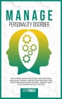 Manage Personality Disorder: The Ultimate Guide on Self Help and Dialectical Behavioral Therapy. Master Your Emotions, Stop Overthinking with Mind Cover Image