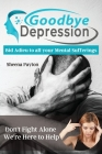 Goodbye Depression: Bid Adieu to all your Mental Sufferings Today and Mitigate the Affliction of DEPRESSION Cover Image