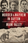Murder & Mayhem in Dayton and the Miami Valley Cover Image