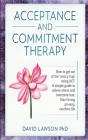 Acceptance and Commitment Therapy: How to get out of the 'worry trap' using ACT. A simple guide to relieve stress and overcome fear. Start living an e Cover Image