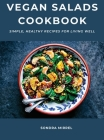 Vegan Salads Cookbook: Simple, Healthy Recipes for Living Well Cover Image