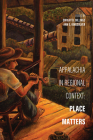 Appalachia in Regional Context: Place Matters (Place Matters: New Directions in Appalachian Studies) Cover Image