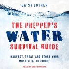 The Prepper's Water Survival Guide Lib/E: Harvest, Treat, and Store Your Most Vital Resource Cover Image