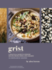 Grist: A Practical Guide to Cooking Grains, Beans, Seeds, and Legumes Cover Image