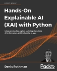 Hands-On Explainable AI (XAI) with Python: Interpret, visualize, explain, and integrate reliable AI for fair, secure, and trustworthy AI apps Cover Image