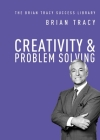 Creativity and Problem Solving (Brian Tracy Success Library) Cover Image