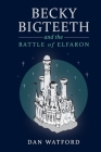 Becky Bigteeth: and the Battle of Elfaron Cover Image