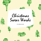 Christmas Swear Words Coloring Book for Adults (8.5x8.5 Coloring Book / Activity Book) Cover Image