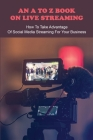 An A To Z Book On Live Streaming: How To Take Advantage Of Social Media Streaming For Your Business: Books About Podcasts Cover Image