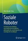 Soziale Roboter: Technikwissenschaftliche, Wirtschaftswissenschaftliche, Philosophische, Psychologische Und Soziologische Grundlagen Cover Image