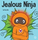 Jealous Ninja: A Social, Emotional Children's Book About Helping Kid Cope with Jealousy and Envy Cover Image