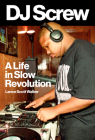 DJ Screw: A Life in Slow Revolution (American Music Series) Cover Image