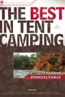 The Best in Tent Camping: Pennsylvania: A Guide for Car Campers Who Hate RVs, Concrete Slabs, and Loud Portable Stereos Cover Image
