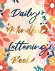 Daily Mindful Lettering Book: 30 Days of lettering affirmations - Lettering and modern calligraphy tracing Cover Image