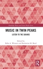 Music in Twin Peaks: Listen to the Sounds (Routledge Music and Screen Media) Cover Image