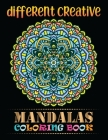 Different Creative Mandalas Coloring Book: Unique 100 Beautiful Mandala For Serenity & Stress-Relief ... Relaxation Mandalas To color Book For Happine Cover Image