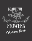 Beautiful Flowers Coloring Book: An Adult Coloring Book With Flowers, Birds, Vases, Bunches, Bouquets, Wreaths, Swirls, Patterns, Decorations, ... Rel Cover Image