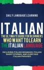 Italian: The Ultimate Guide for Beginners Who Want to Learn the Italian Language, Including Italian Grammar, Italian Short Stor Cover Image
