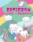 Livre à colorier Caticorn: Un livre de coloriage très amusant pour les jeunes enfants avec des licornes mignonnes et magiques, 50 licornes à colo Cover Image