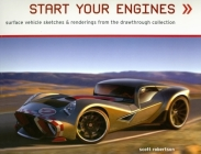 Start Your Engines: Surface Vehicle Sketches & Renderings from the Drawthrough Collection Cover Image