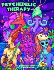 Psychedelic Therapy - A Trippy Stress Relieving Coloring Book For Adults Cover Image