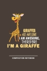 Giraffes Are Awesome I Am Awesome Therefore Im A Giraffe Composition Notebook: Funny Gift For Giraffe Lovers And Everyone Who Love Animals- Notebook, Cover Image