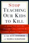 Stop Teaching Our Kids to Kill: A Call to Action Against TV, Movie & Video Game Violence Cover Image
