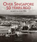 Over Singapore 50 Years Ago: An Aerial View in the 1950s Cover Image