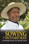 Sowing the Mustard Seed: The Struggle for Freedom and Democracy in Uganda Cover Image