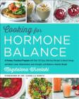 Cooking for Hormone Balance: A Proven, Practical Program with Over 125 Easy, Delicious Recipes to Boost Energy and Mood, Lower Inflammation, Gain Strength, and Restore a Healthy Weight Cover Image