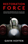 Restoration Force: Grass Roots Preservation of Civilian and Military Aircraft by Enthusiasts Worldwide Cover Image