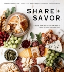 Share + Savor: Create Impressive + Indulgent Appetizer Boards for Any Occasion Cover Image