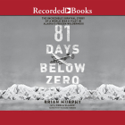 81 Days Below Zero: The Incredible Survival Story of a World War II Pilot in Alaska's Frozen Wilderness Cover Image