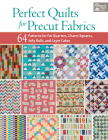 Perfect Quilts for Precut Fabrics: 64 Patterns for Fat Quarters, Charm Squares, Jelly Rolls, and Layer Cakes Cover Image