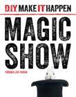 Magic Show (D.I.Y. Make It Happen) Cover Image