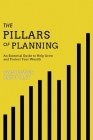The Pillars of Planning: An Essential Guide to Help Grow and Protect Your Wealth Cover Image