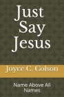 Just Say Jesus: The name above all names Cover Image