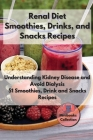Renal diet Smoothies, Drink and Snacks Recipes: Understanding Kidney Disease and Avoid Dialysis. 51 Smoothies, Drink and Snacks Recipes Cover Image