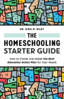 The Homeschooling Starter Guide: How to Create and Adapt the Best Education Action Plan for Your Needs Cover Image
