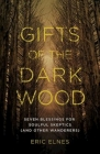 Gifts of the Dark Wood: Seven Blessings for Soulful Skeptics (and Other Wanderers) Cover Image