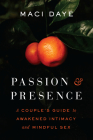 Passion and Presence: A Couple's Guide to Awakened Intimacy and Mindful Sex Cover Image